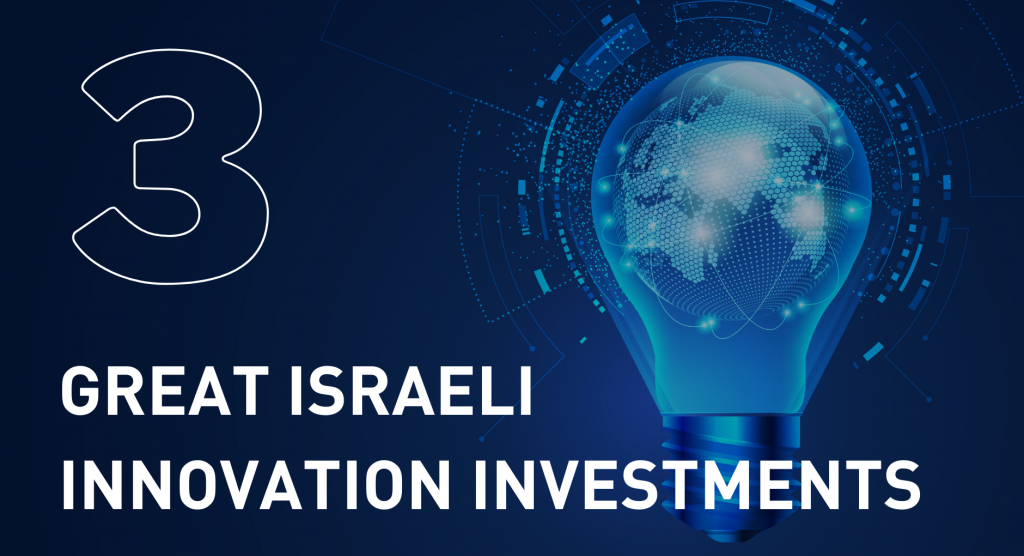 Three great Israeli innovation investments in recent years